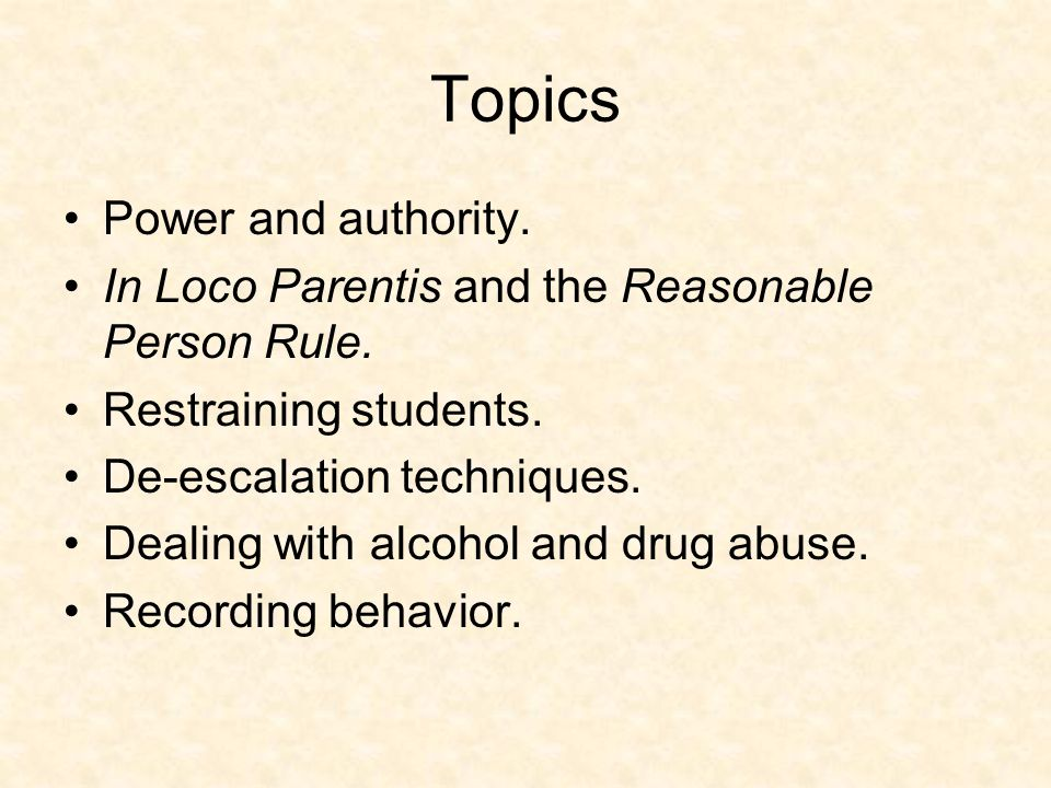 Topics Power and authority. In Loco Parentis and the Reasonable Person Rule.