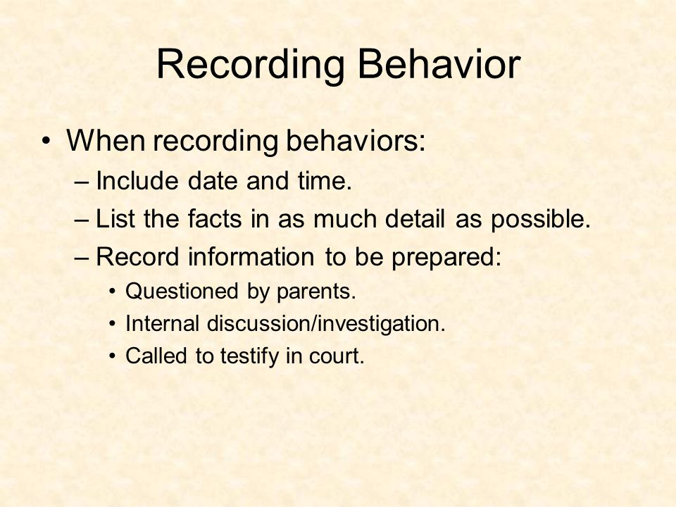 Recording Behavior When recording behaviors: –Include date and time.