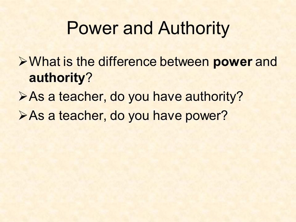 Power and Authority Teachers must have and do have authority and power.