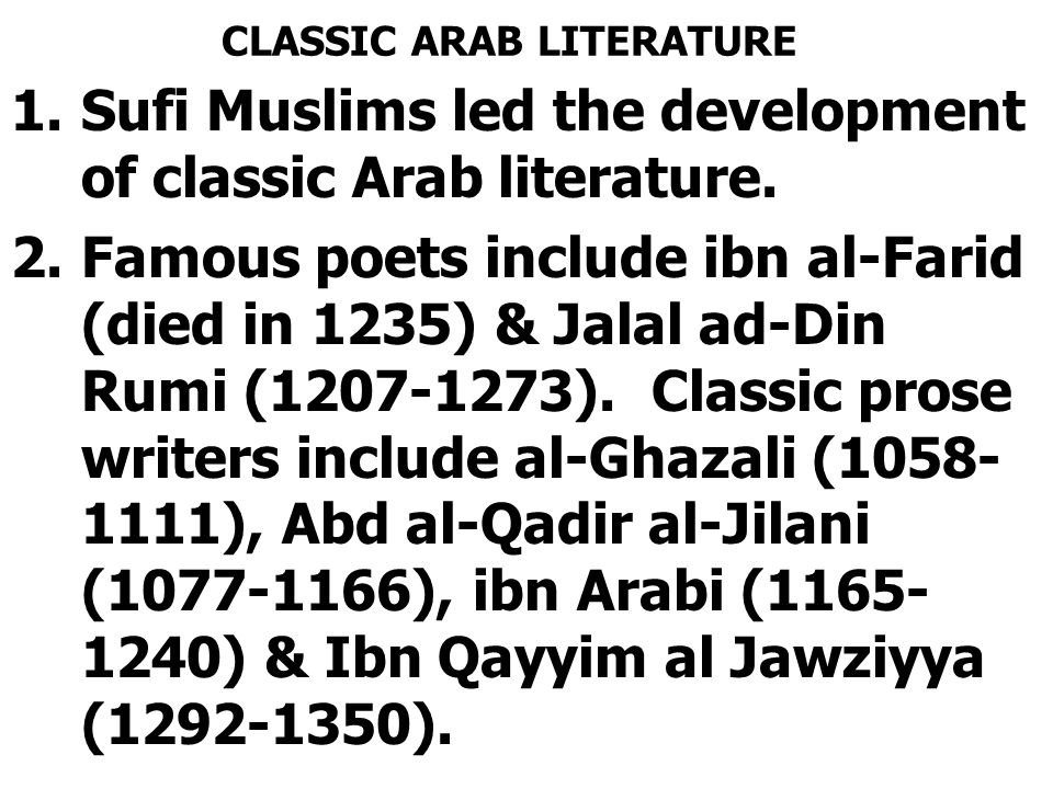 CLASSIC ARAB LITERATURE 1.Sufi Muslims led the development of classic Arab literature.