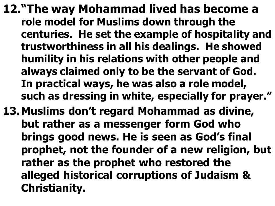 """12.""""The way Mohammad lived has become a role model for Muslims down through the centuries. He set the example of hospitality and trustworthiness in al"""