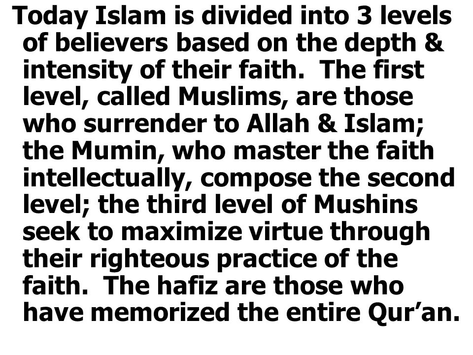 Today Islam is divided into 3 levels of believers based on the depth & intensity of their faith.