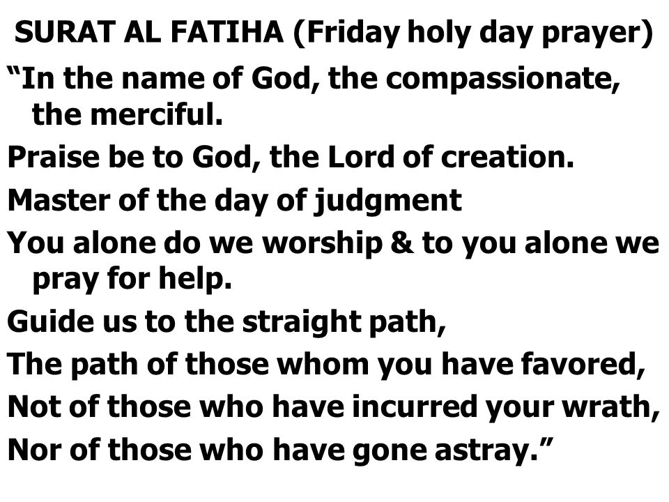 SURAT AL FATIHA (Friday holy day prayer) In the name of God, the compassionate, the merciful.