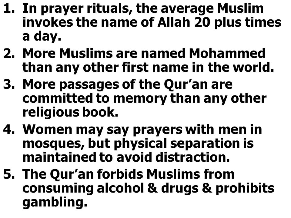 1.In prayer rituals, the average Muslim invokes the name of Allah 20 plus times a day.