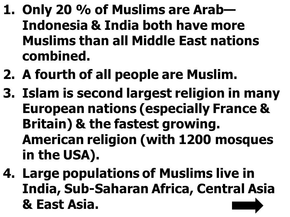 1.Only 20 % of Muslims are Arab— Indonesia & India both have more Muslims than all Middle East nations combined.