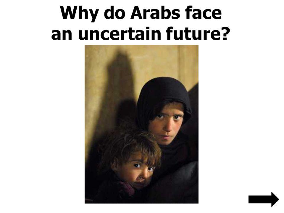 Why do Arabs face an uncertain future?