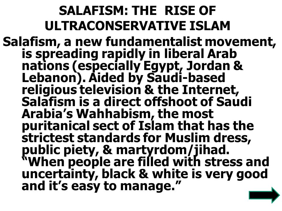 SALAFISM: THE RISE OF ULTRACONSERVATIVE ISLAM Salafism, a new fundamentalist movement, is spreading rapidly in liberal Arab nations (especially Egypt,