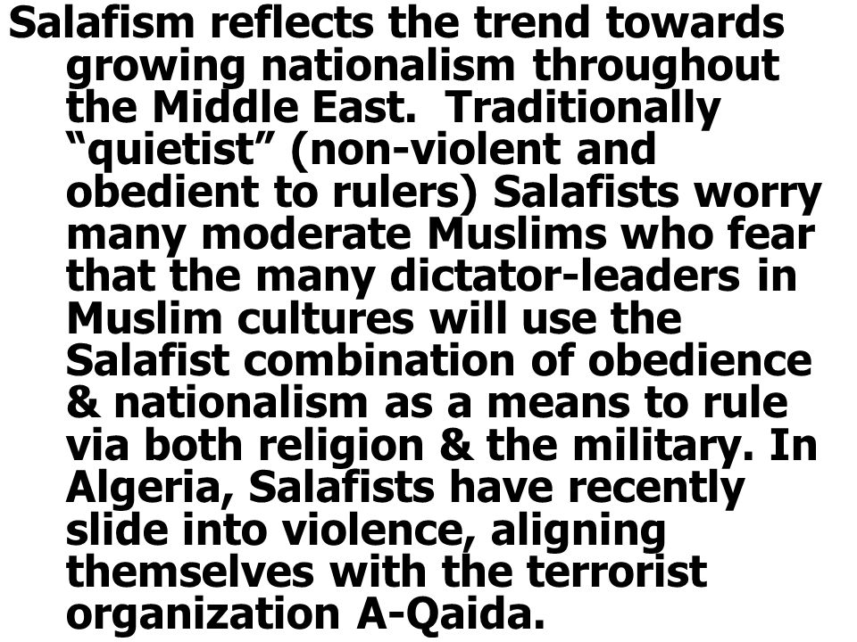 """Salafism reflects the trend towards growing nationalism throughout the Middle East. Traditionally """"quietist"""" (non-violent and obedient to rulers) Sala"""