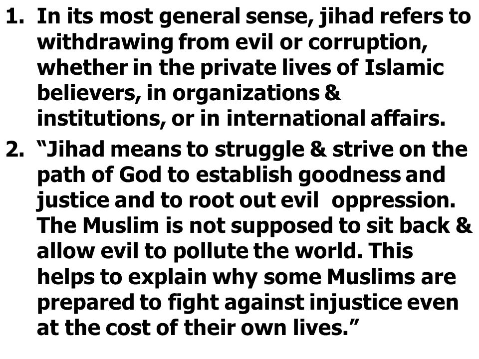 1.In its most general sense, jihad refers to withdrawing from evil or corruption, whether in the private lives of Islamic believers, in organizations