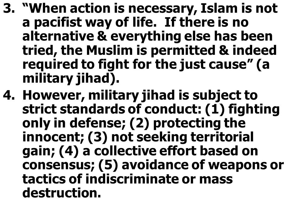 3. When action is necessary, Islam is not a pacifist way of life.