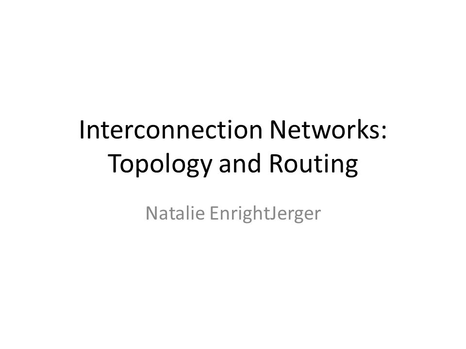 Interconnection Networks: Topology and Routing Natalie EnrightJerger