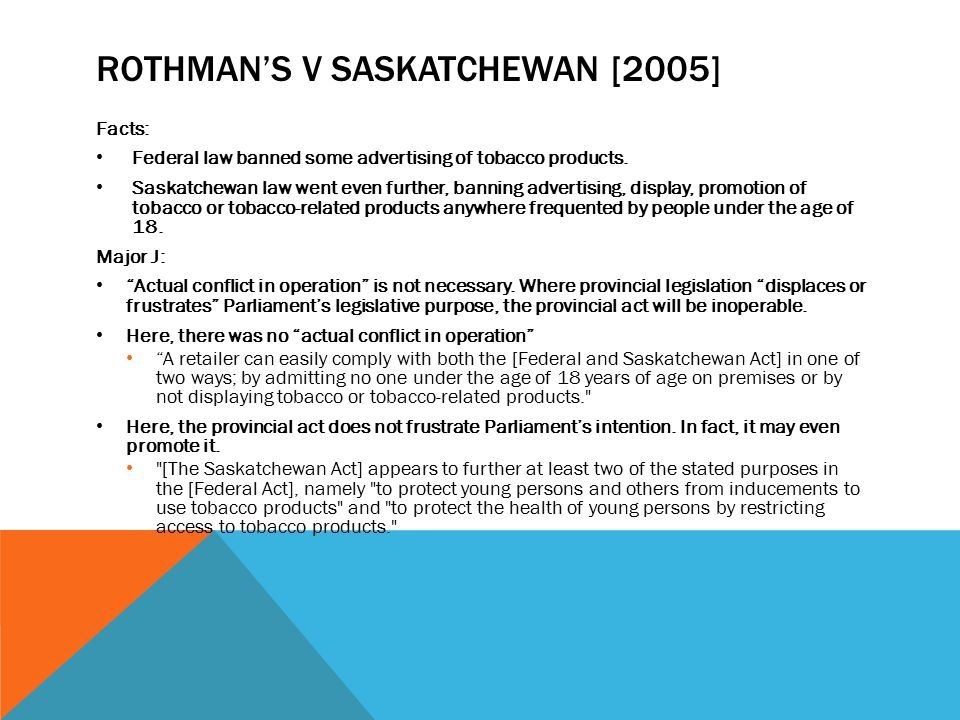 ROTHMAN'S V SASKATCHEWAN [2005] Facts: Federal law banned some advertising of tobacco products.