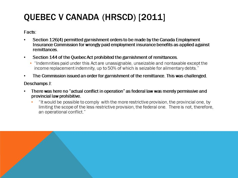 QUEBEC V CANADA (HRSCD) [2011] Facts: Section 126(4) permitted garnishment orders to be made by the Canada Employment Insurance Commission for wrongly