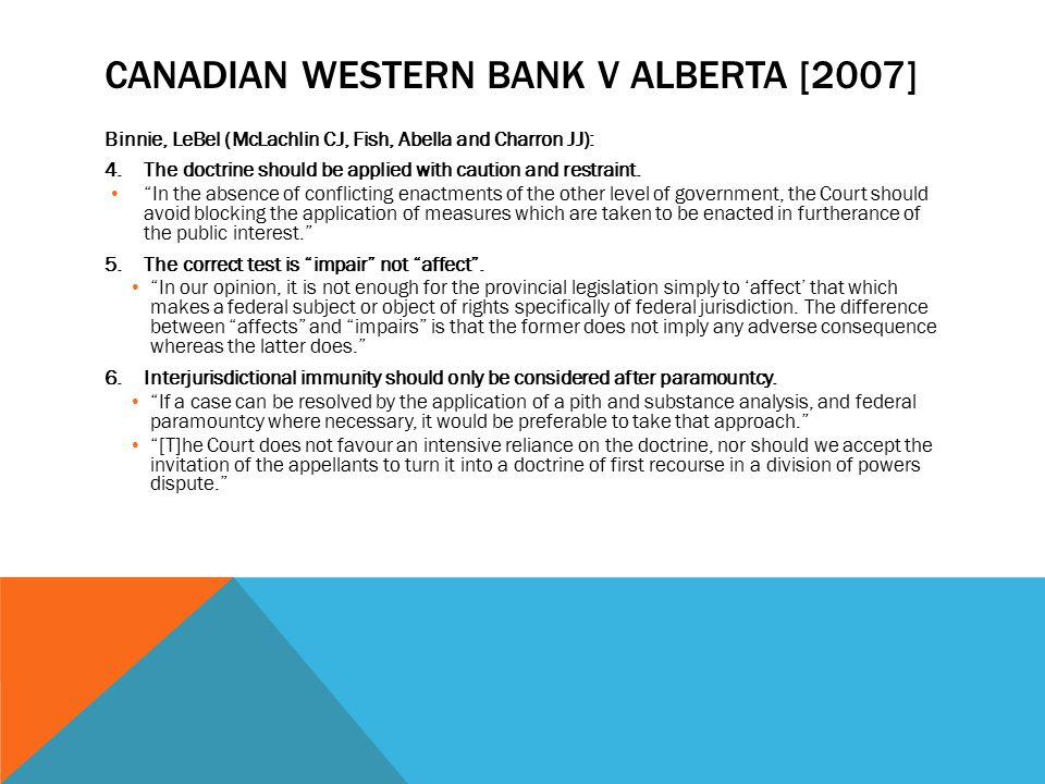 CANADIAN WESTERN BANK V ALBERTA [2007] Binnie, LeBel (McLachlin CJ, Fish, Abella and Charron JJ): 4.The doctrine should be applied with caution and re
