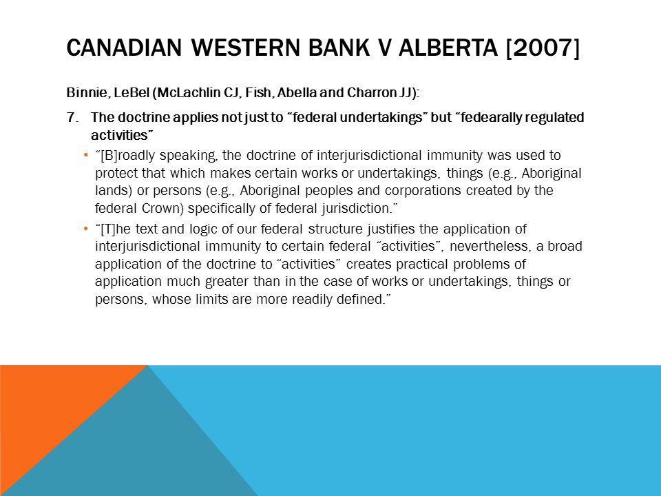 "CANADIAN WESTERN BANK V ALBERTA [2007] Binnie, LeBel (McLachlin CJ, Fish, Abella and Charron JJ): 7.The doctrine applies not just to ""federal undertak"