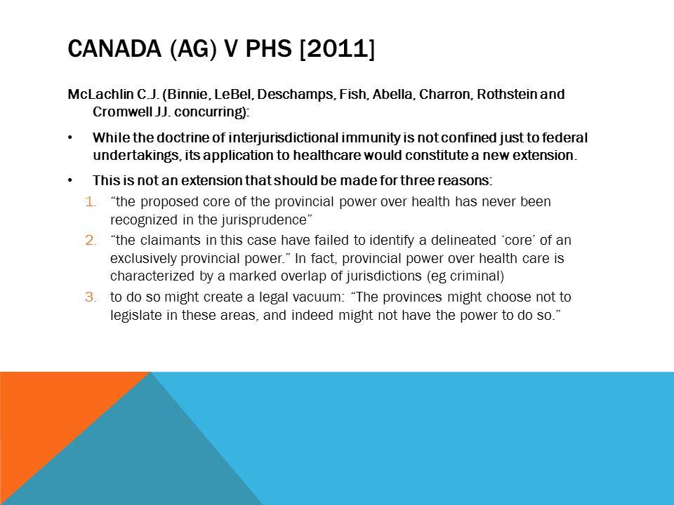 CANADA (AG) V PHS [2011] McLachlin C.J. (Binnie, LeBel, Deschamps, Fish, Abella, Charron, Rothstein and Cromwell JJ. concurring): While the doctrine o
