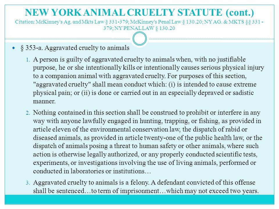 NEW YORK ANIMAL CRUELTY STATUTE (cont.) Citation: McKinney s Ag.