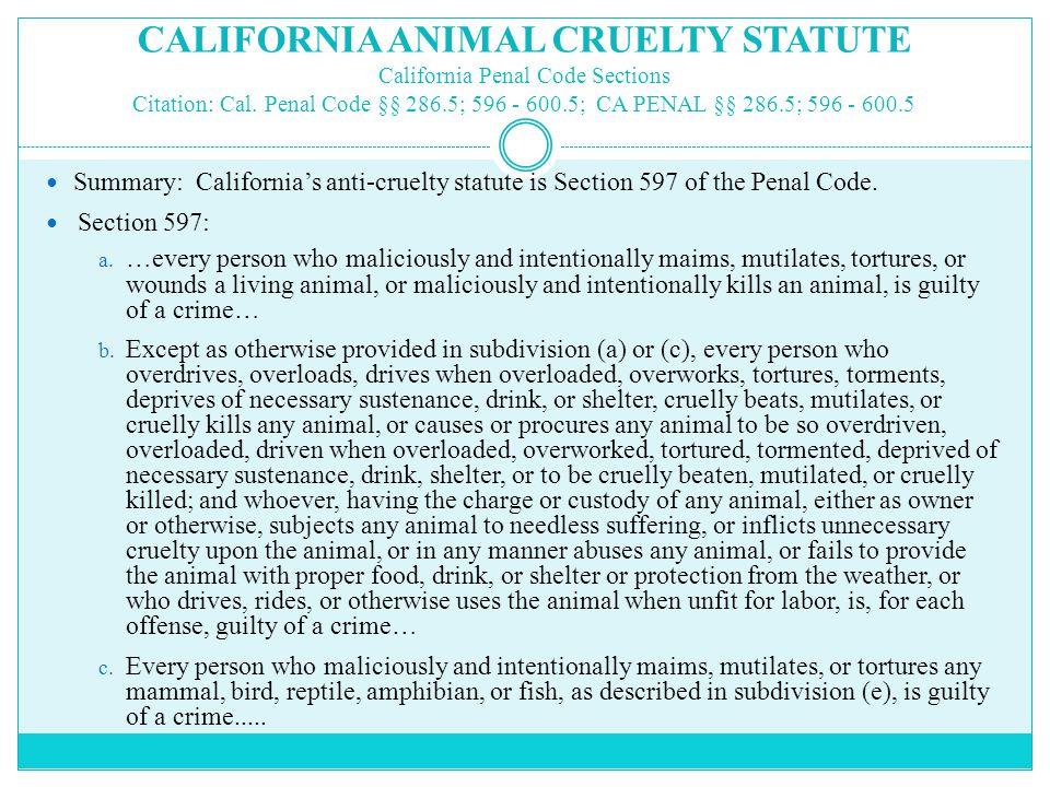 CALIFORNIA ANIMAL CRUELTY STATUTE California Penal Code Sections Citation: Cal.
