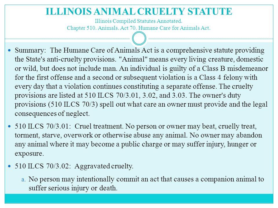 ILLINOIS ANIMAL CRUELTY STATUTE Illinois Compiled Statutes Annotated.