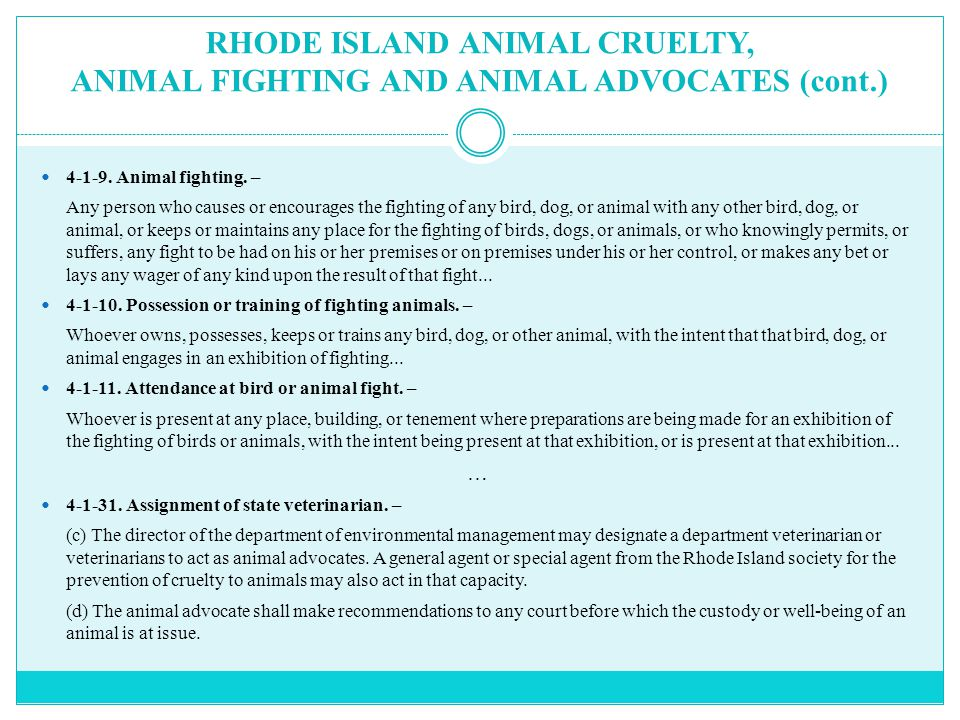 RHODE ISLAND ANIMAL CRUELTY, ANIMAL FIGHTING AND ANIMAL ADVOCATES (cont.) 4-1-9.