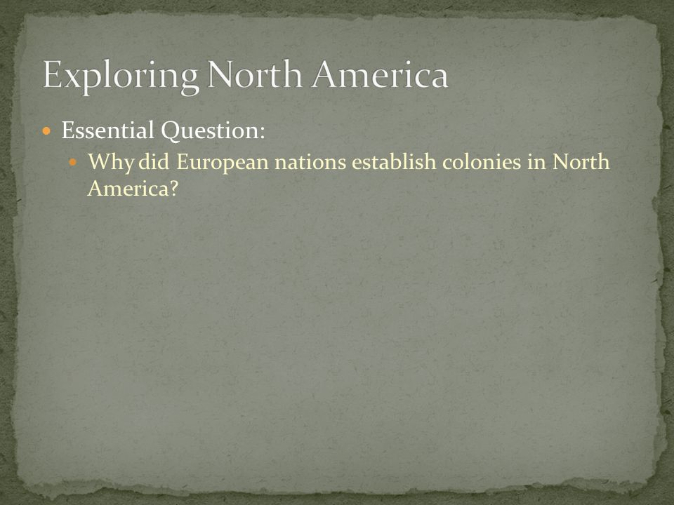 Essential Question: Why did European nations establish colonies in North America?