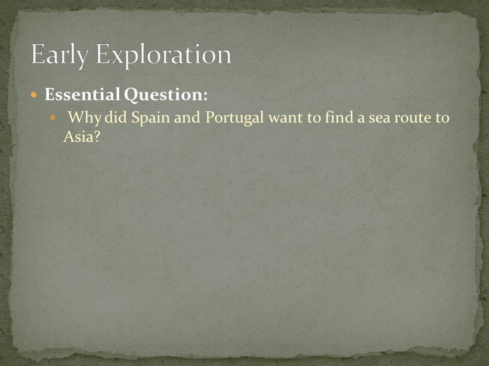 Essential Question: Why did Spain and Portugal want to find a sea route to Asia?