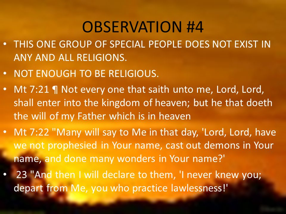 OBSERVATION #4 THIS ONE GROUP OF SPECIAL PEOPLE DOES NOT EXIST IN ANY AND ALL RELIGIONS.