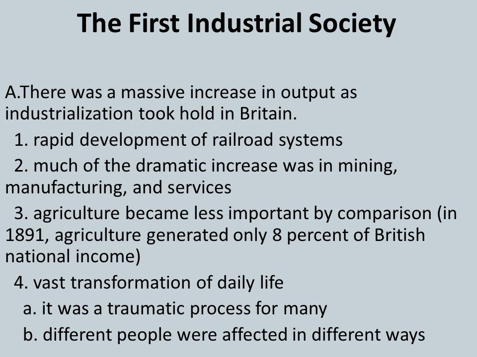 The First Industrial Society A.There was a massive increase in output as industrialization took hold in Britain. 1. rapid development of railroad syst