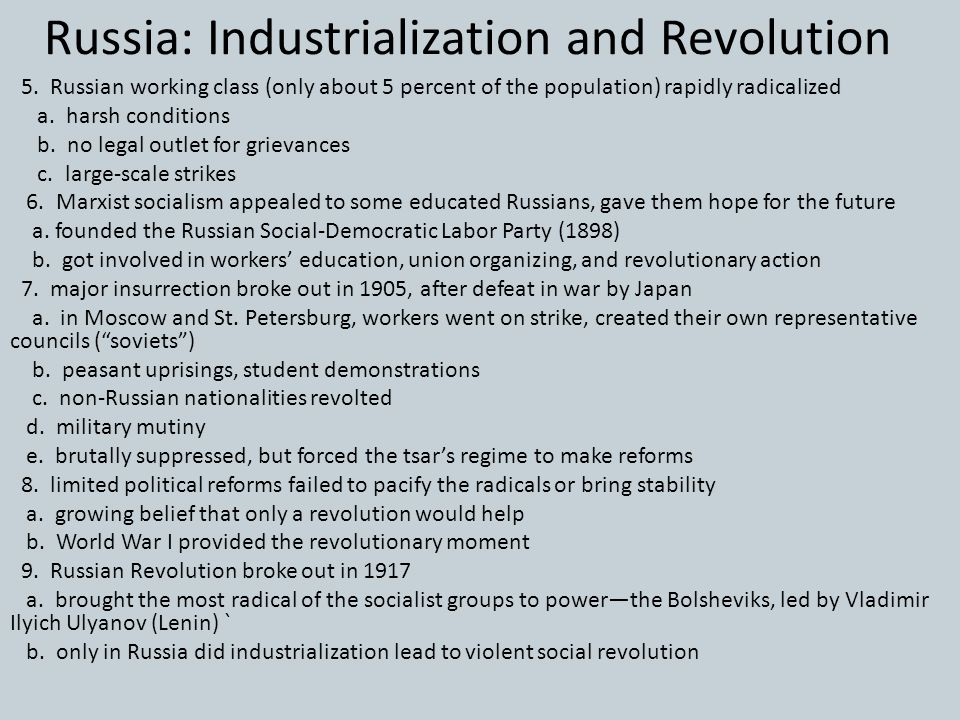Russia: Industrialization and Revolution 5. Russian working class (only about 5 percent of the population) rapidly radicalized a. harsh conditions b.