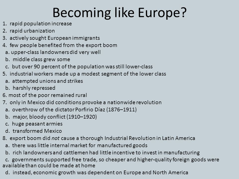 Becoming like Europe? 1. rapid population increase 2. rapid urbanization 3. actively sought European immigrants 4. few people benefited from the expor