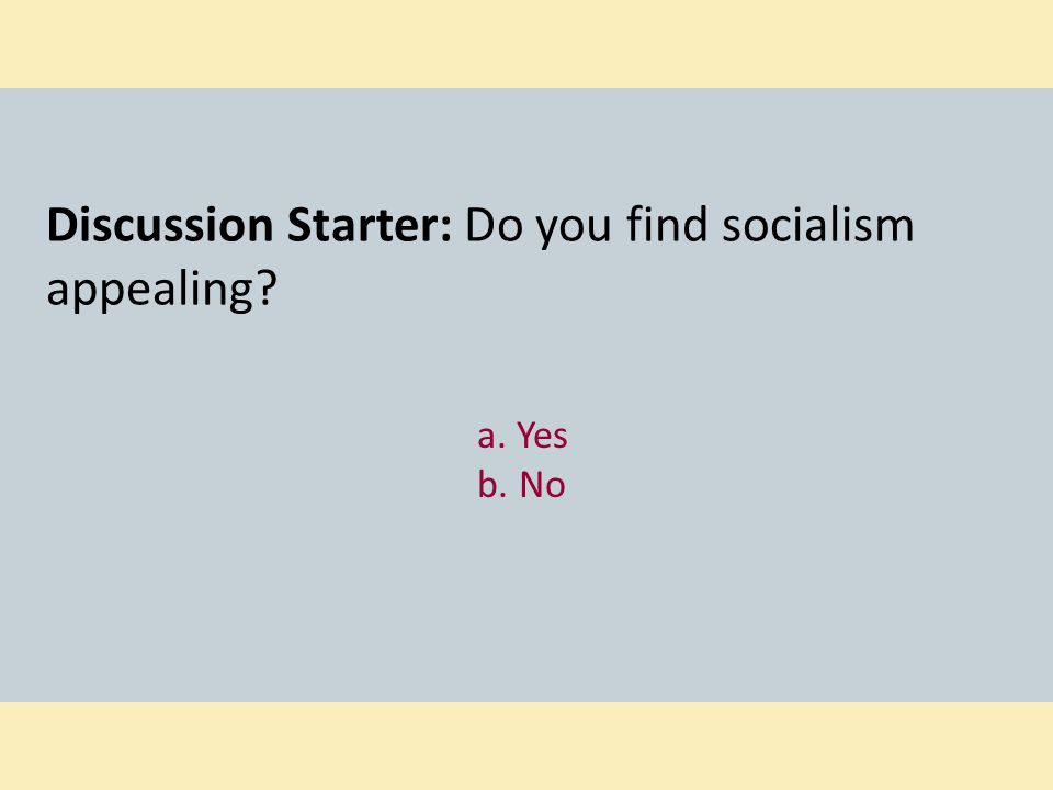Discussion Starter: Do you find socialism appealing? a. Yes b. No