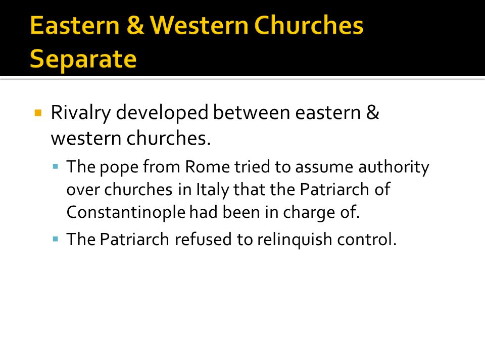  Rivalry developed between eastern & western churches.
