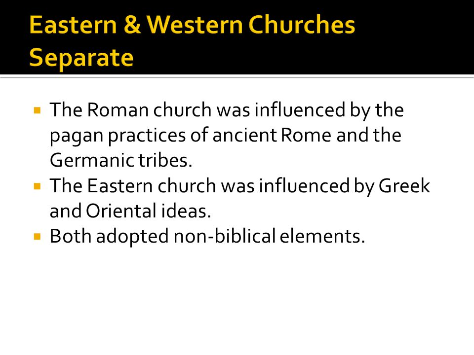  The Roman church was influenced by the pagan practices of ancient Rome and the Germanic tribes.