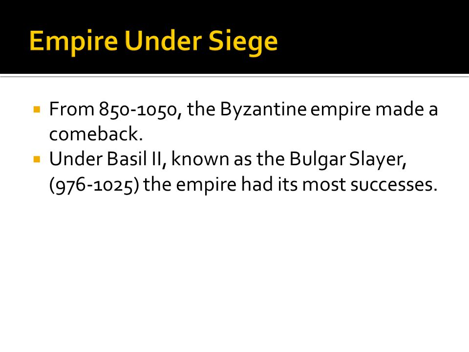 From 850-1050, the Byzantine empire made a comeback.