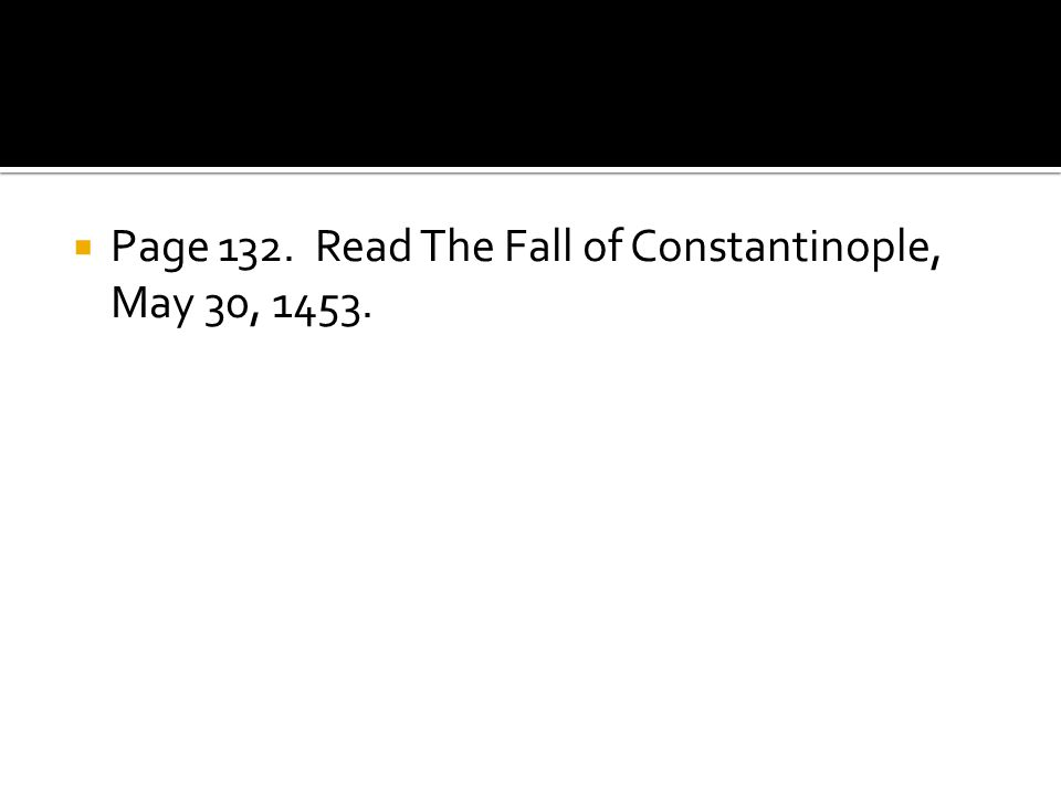  Page 132. Read The Fall of Constantinople, May 30, 1453.