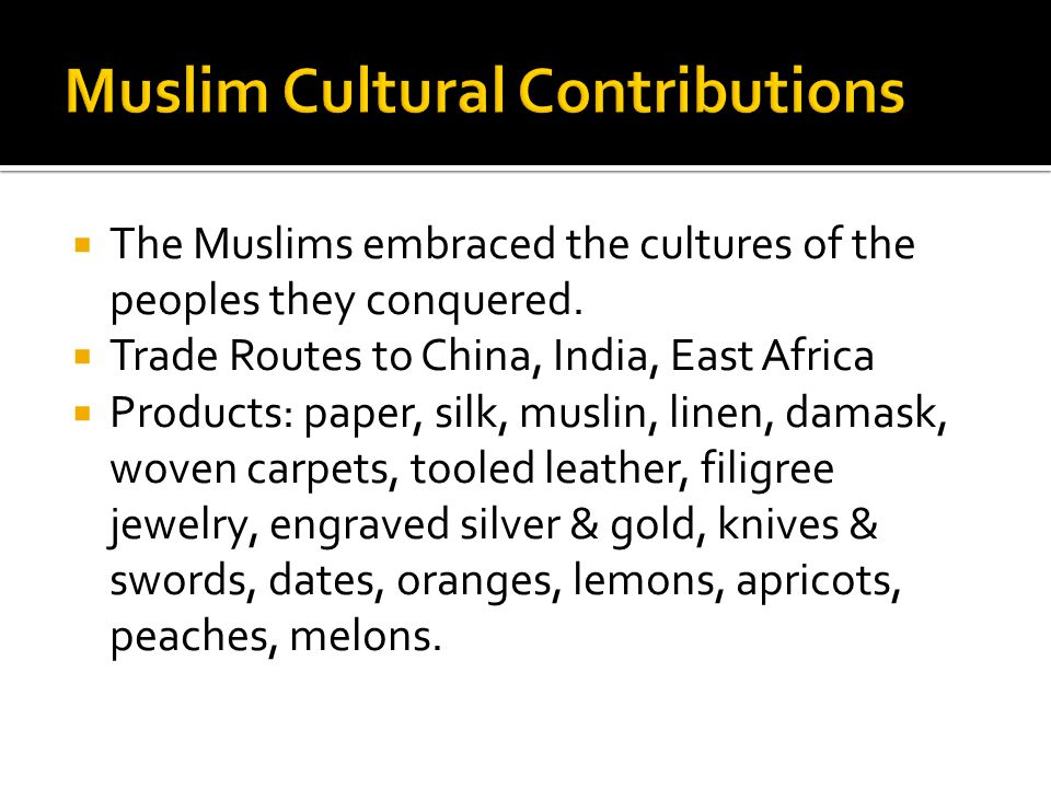  The Muslims embraced the cultures of the peoples they conquered.
