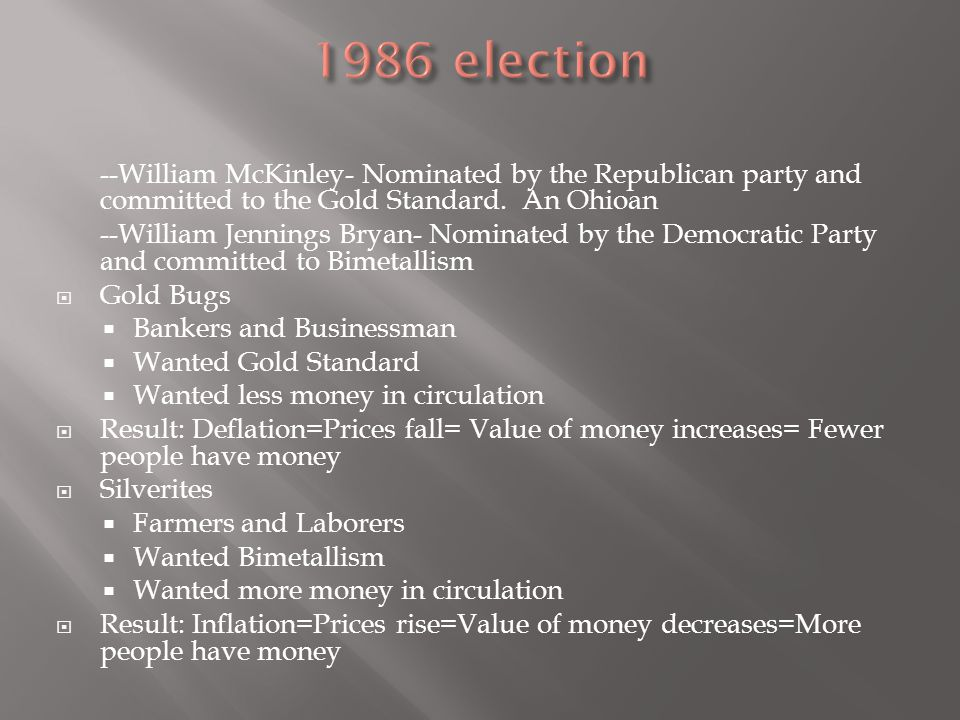 --William McKinley- Nominated by the Republican party and committed to the Gold Standard. An Ohioan --William Jennings Bryan- Nominated by the Democra