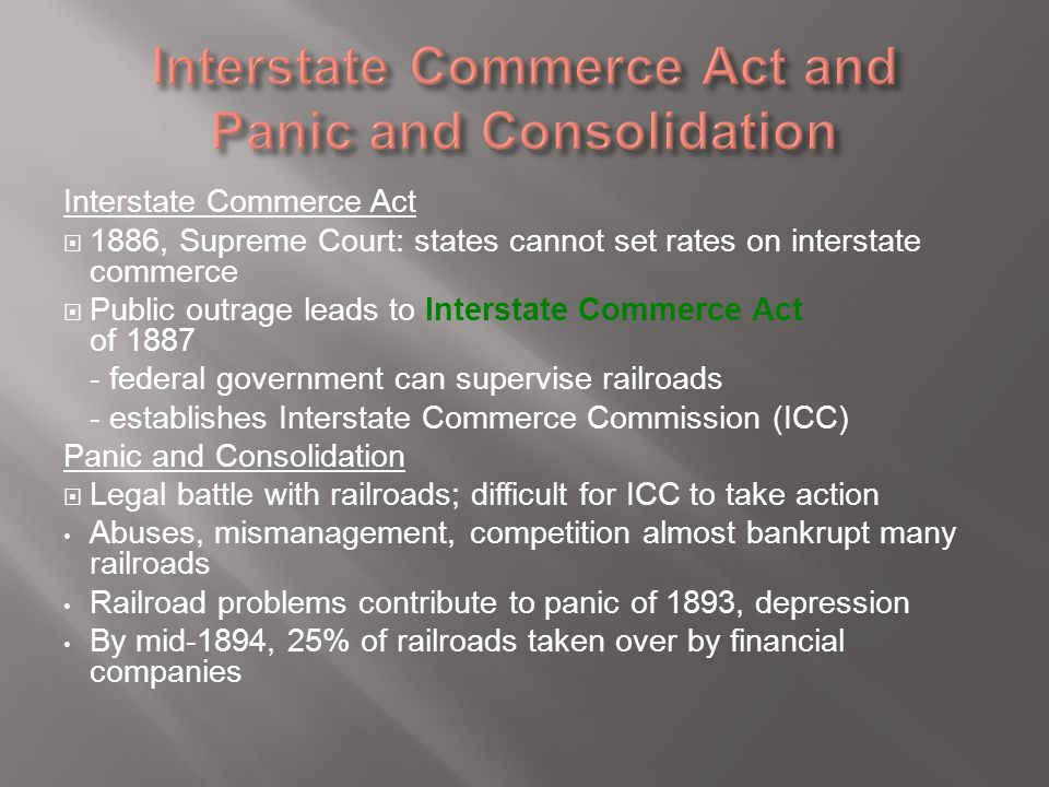 Interstate Commerce Act  1886, Supreme Court: states cannot set rates on interstate commerce  Public outrage leads to Interstate Commerce Act of 188