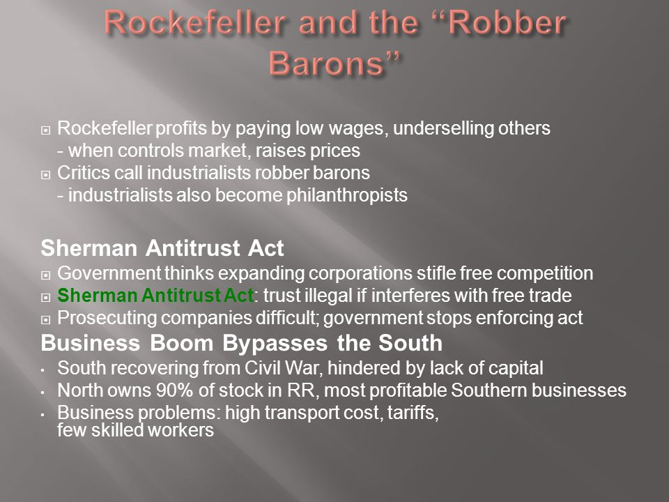  Rockefeller profits by paying low wages, underselling others - when controls market, raises prices  Critics call industrialists robber barons - ind