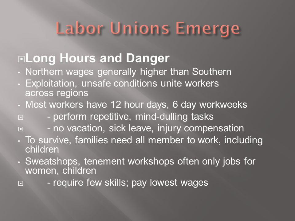  Long Hours and Danger Northern wages generally higher than Southern Exploitation, unsafe conditions unite workers across regions Most workers have 1