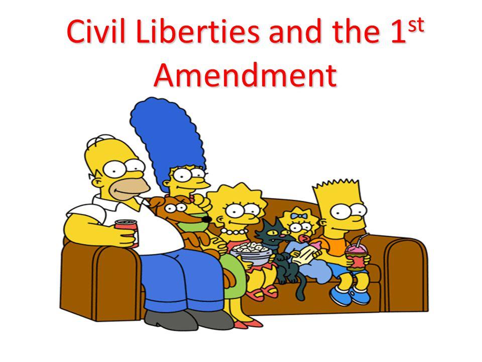 Civil Liberties and the 1 st Amendment