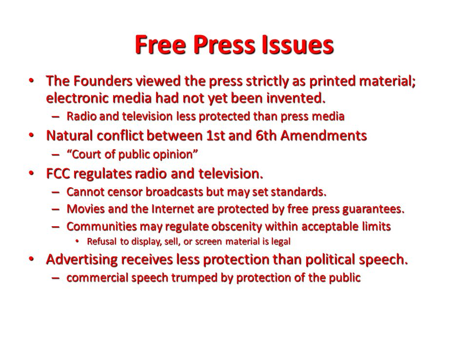 Free Press Issues The Founders viewed the press strictly as printed material; electronic media had not yet been invented.
