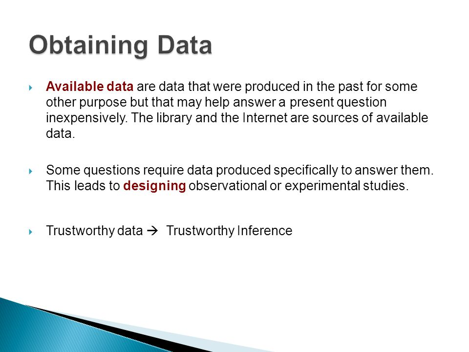  Available data are data that were produced in the past for some other purpose but that may help answer a present question inexpensively. The library