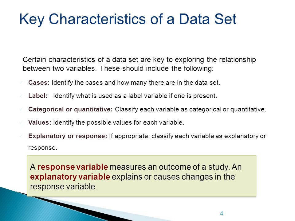 4 Key Characteristics of a Data Set Certain characteristics of a data set are key to exploring the relationship between two variables. These should in