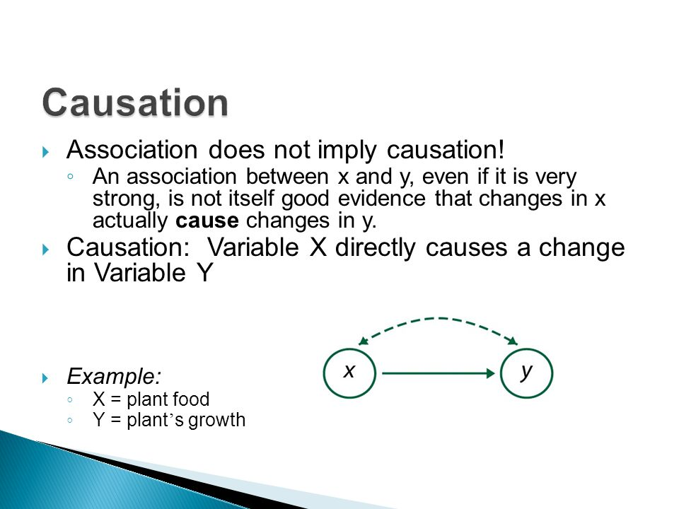  Association does not imply causation! ◦ An association between x and y, even if it is very strong, is not itself good evidence that changes in x act