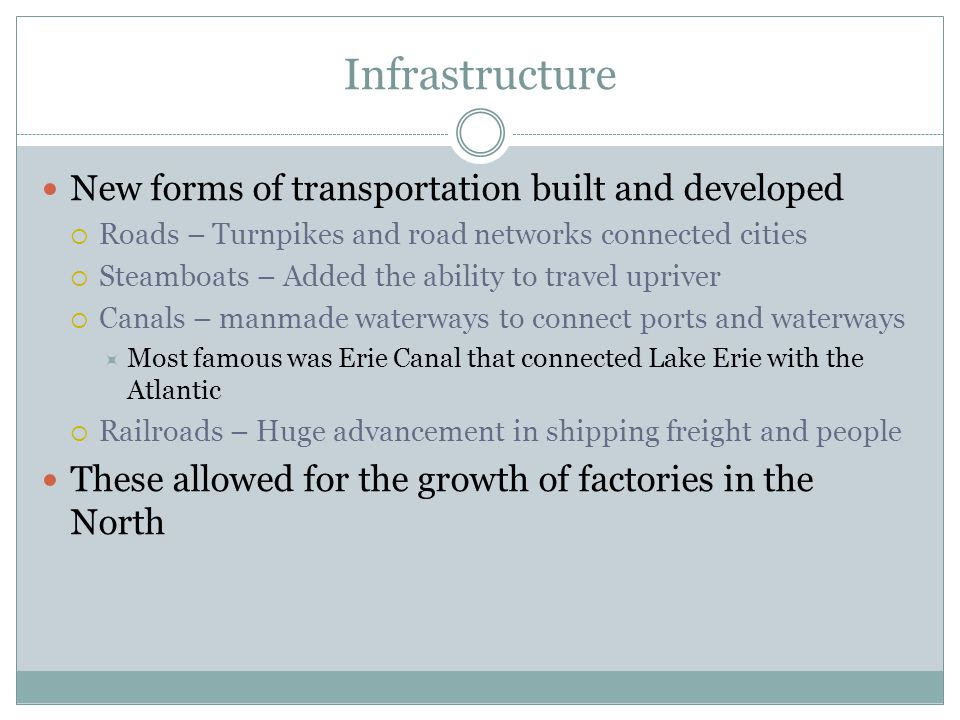 Infrastructure New forms of transportation built and developed  Roads – Turnpikes and road networks connected cities  Steamboats – Added the ability