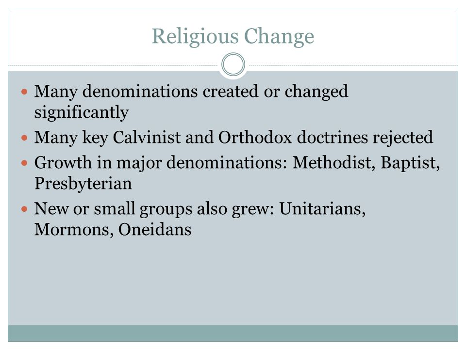 Religious Change Many denominations created or changed significantly Many key Calvinist and Orthodox doctrines rejected Growth in major denominations: