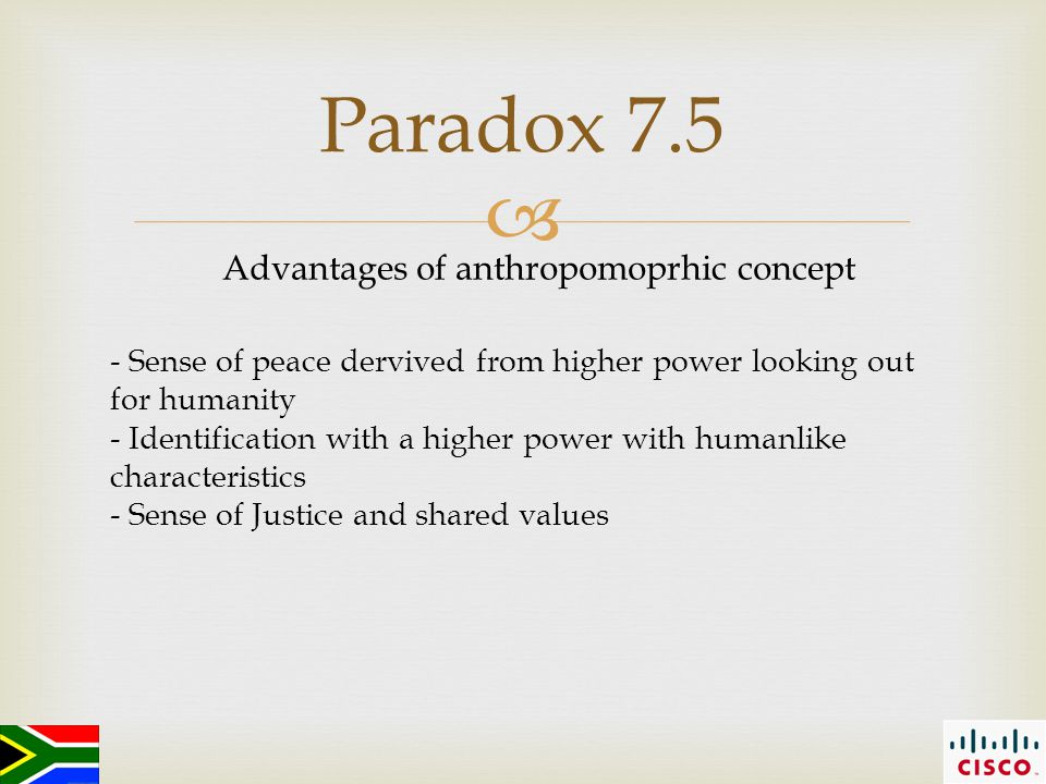  Paradox 7.5 Advantages of anthropomoprhic concept - Sense of peace dervived from higher power looking out for humanity - Identification with a higher power with humanlike characteristics - Sense of Justice and shared values