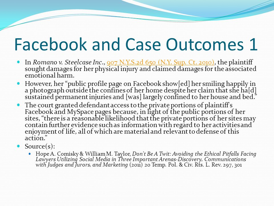 Facebook and Case Outcomes 1 In Romano v. Steelcase Inc., 907 N.Y.S.2d 650 (N.Y.