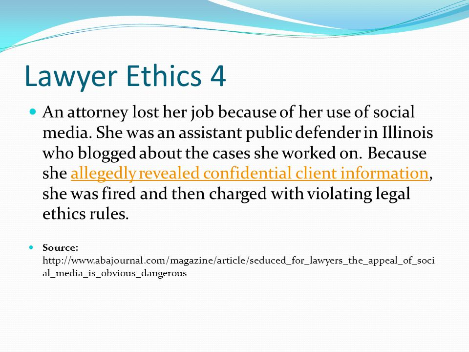 Lawyer Ethics 4 An attorney lost her job because of her use of social media.